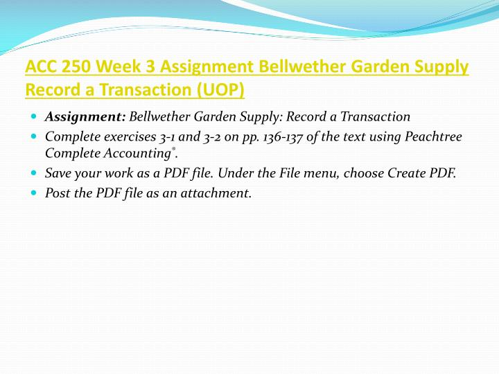 ACC 250 Week 3 Assignment Bellwether Garden Supply Record a Transaction (UOP)