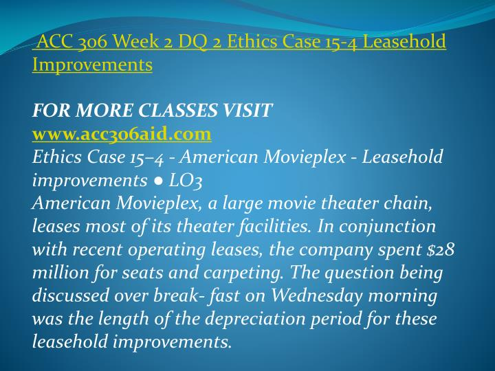 ACC 306 Week 2 DQ 2 Ethics Case 15-4 Leasehold Improvements