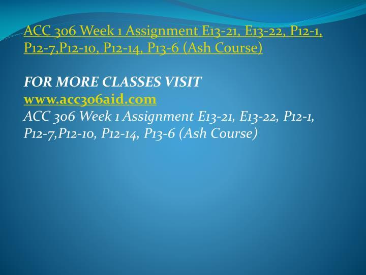 ACC 306 Week 1 Assignment E13-21, E13-22, P12-1, P12-7,P12-10, P12-14, P13-6 (Ash Course)