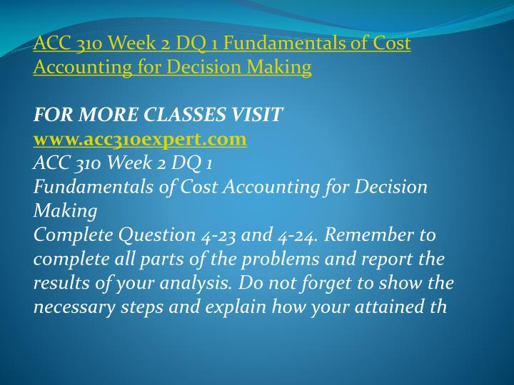 ACC 310 Week 2 DQ 1 Fundamentals of Cost Accounting for Decision Making