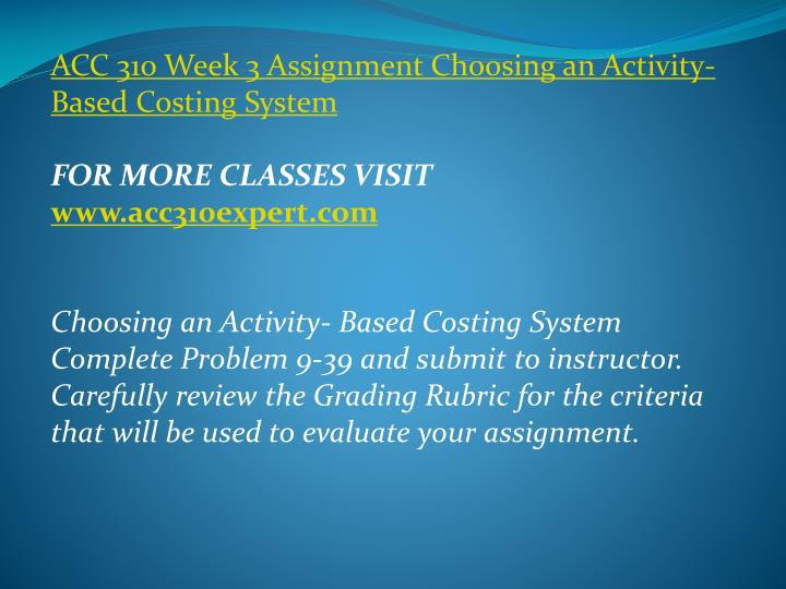 ACC 310 Week 3 Assignment Choosing an Activity- Based Costing System
