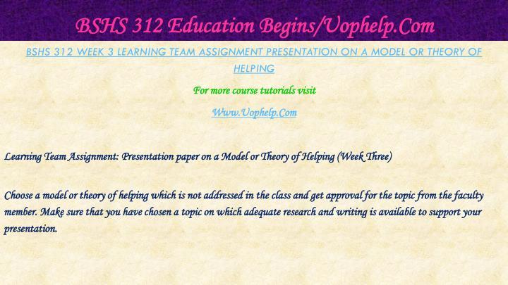 BSHS 312 Education Begins/Uophelp.Com