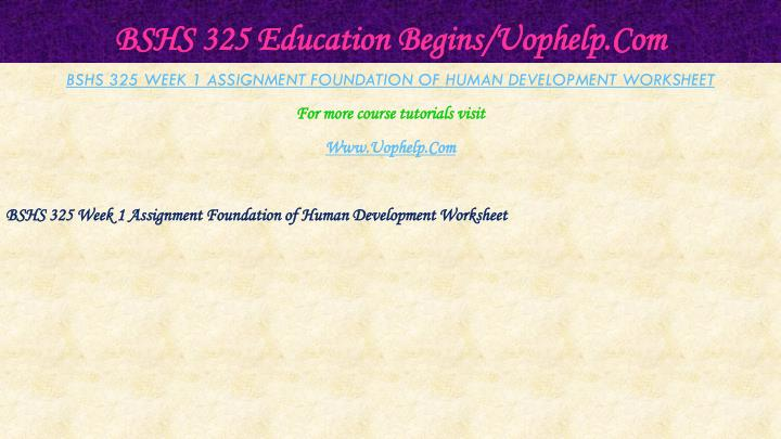 BSHS 325 Education Begins/Uophelp.Com