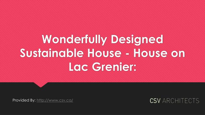 wonderfully designed sustainable house house on lac grenier