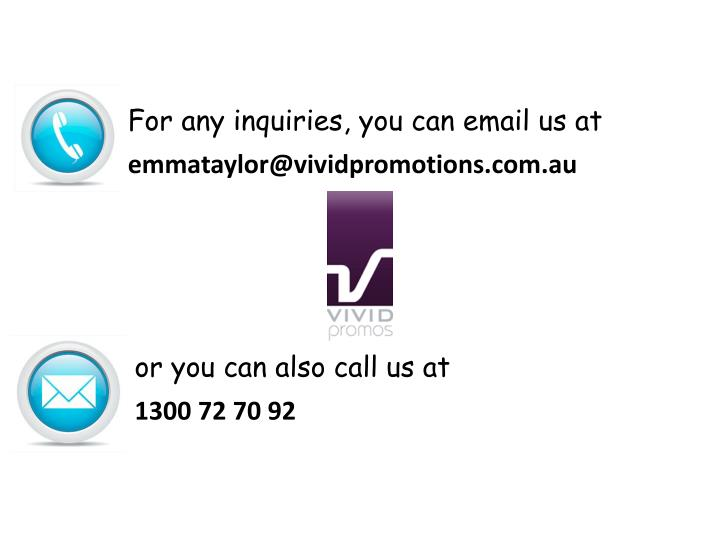 For any inquiries, you can email us at