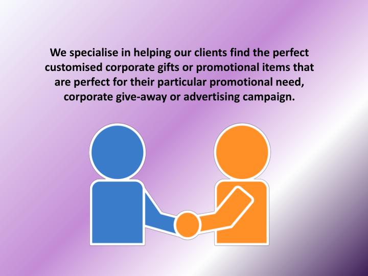 We specialise in helping our clients find the perfect customised corporate gifts or promotional item...