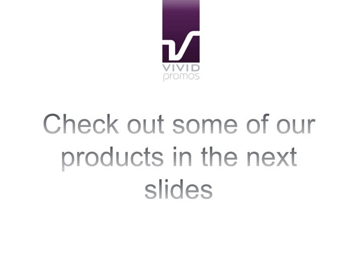 Check out some of our products in the next slides