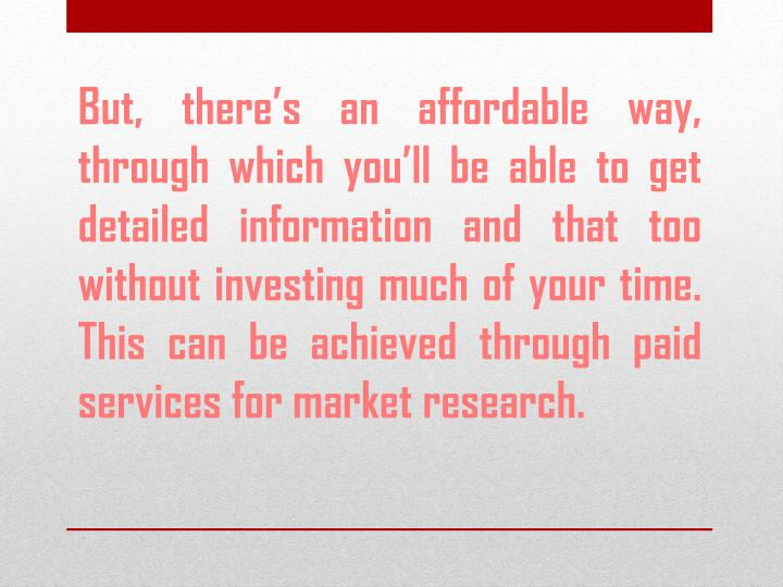 But, there's an affordable way, through which you'll be able to get detailed information and tha...