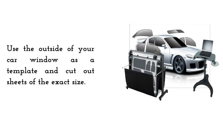 Use the outside of your car window as a template and cut out sheets of the exact size.