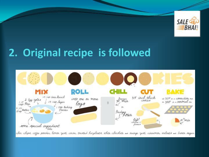 2 original recipe is followed