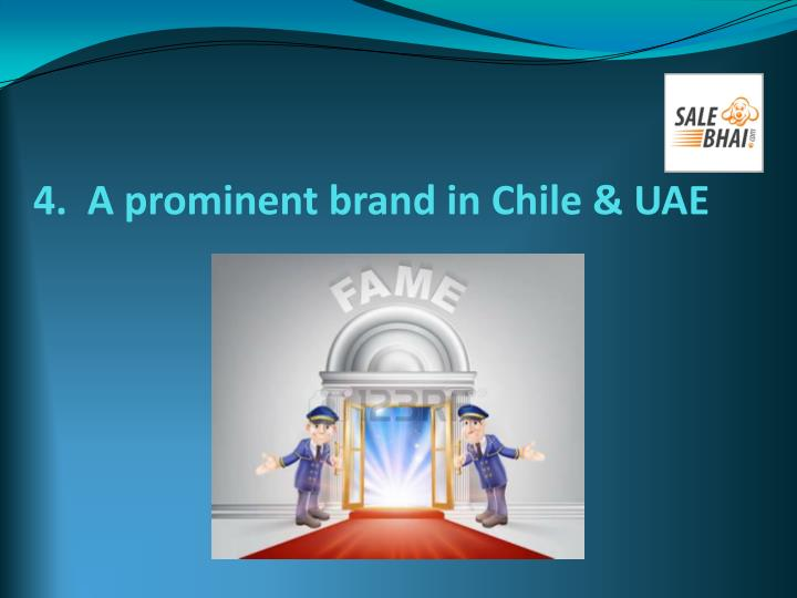 4.  A prominent brand in Chile & UAE