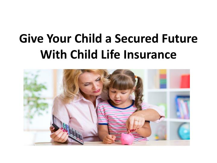Give your child a secured future with child life insurance