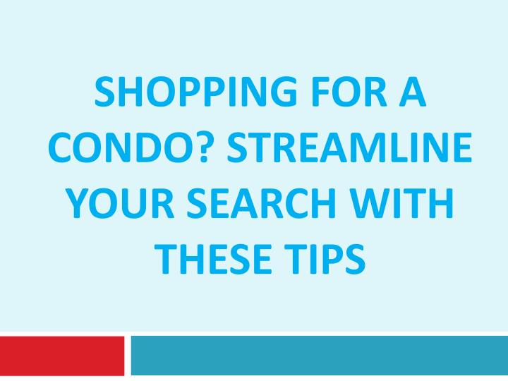 Shopping for a condo streamline your search with these tips