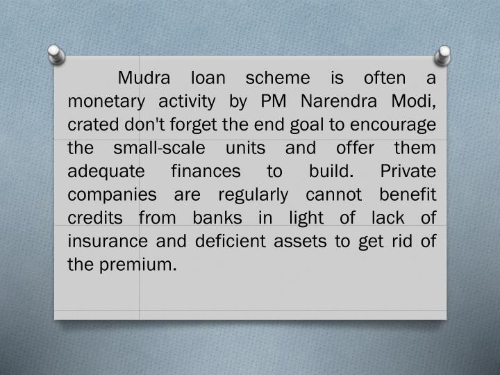 Mudra loan scheme is often a monetary activity by PM Narendra Modi, crated don't forget the end goa...