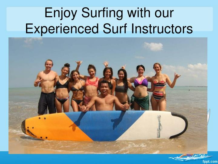 Enjoy Surfing with our Experienced Surf Instructors