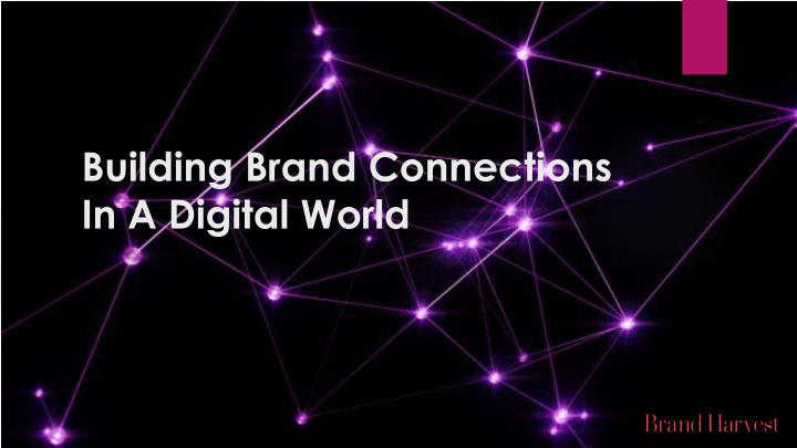 Building brand connections in a digital world