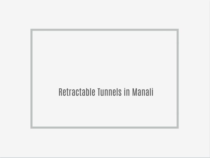 Retractable Tunnels in Manali