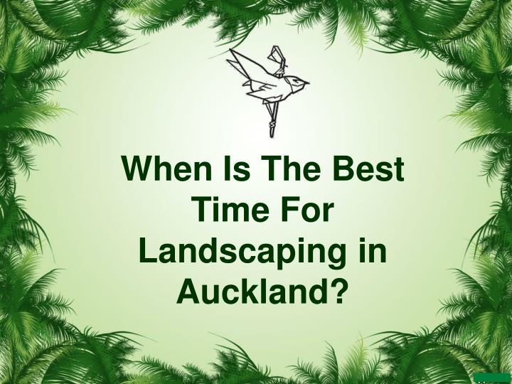 When is the best time for landscaping in auckland