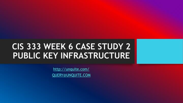 cis 333 week 6 case study 2 public key infrastructure n.