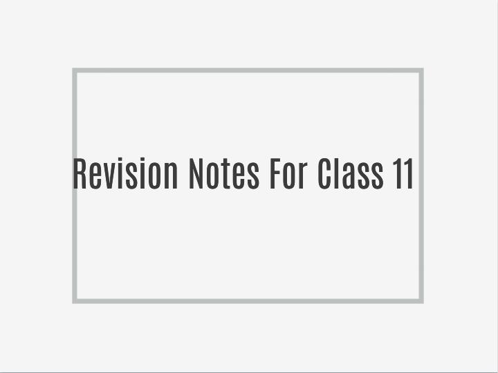Revision Notes For Class 11