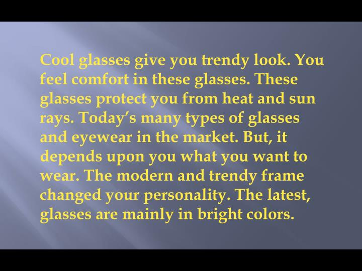 Cool glasses give you trendy look. You feel comfort in these glasses. These glasses protect you from...