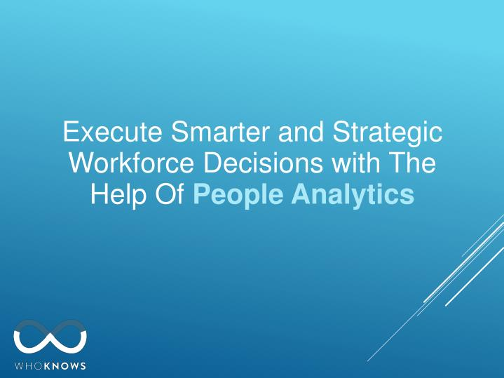 Execute Smarter and Strategic Workforce Decisions with The Help Of