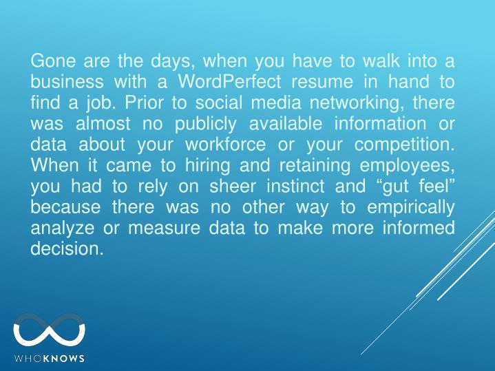 Gone are the days, when you have to walk into a business with a WordPerfect resume in hand to find a...