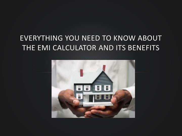 Everything you need to know about the emi calculator and its benefits