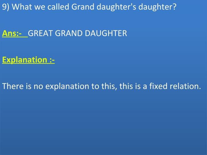 9) What we called Grand daughter's daughter?