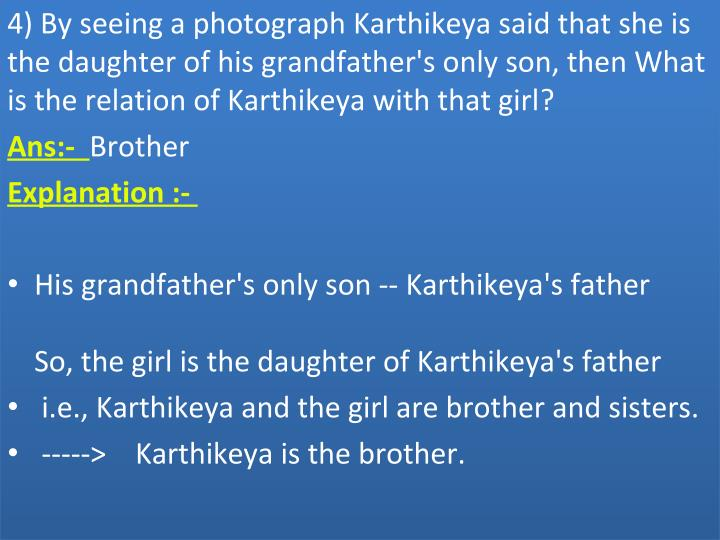 4) By seeing a photograph Karthikeya said that she is