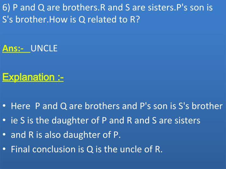 6) P and Q are brothers.R and S are sisters.P's son is