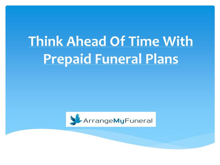 think ahead of time with prepaid funeral plans n.
