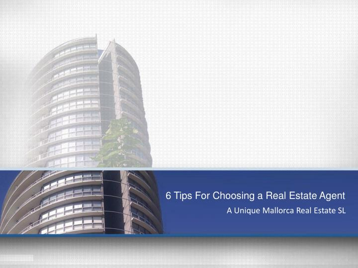 6 Tips For Choosing a Real Estate Agent