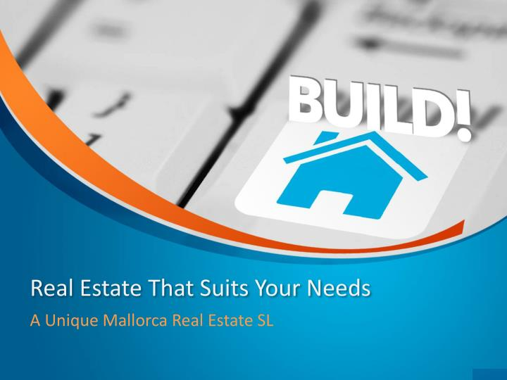 real estate that suits your needs n.