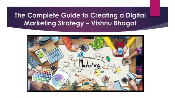 The complete guide to creating a digital marketing strategy vishnu bhagat