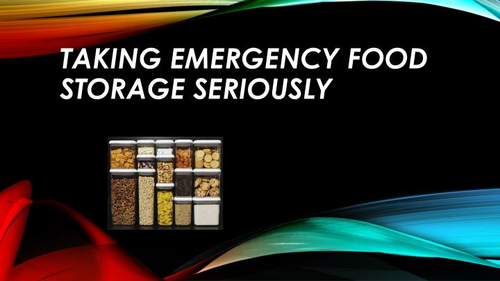Taking emergency food storage seriously