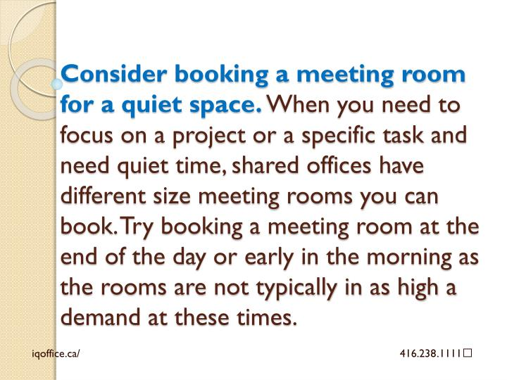 Consider booking a meeting room for a quiet space.