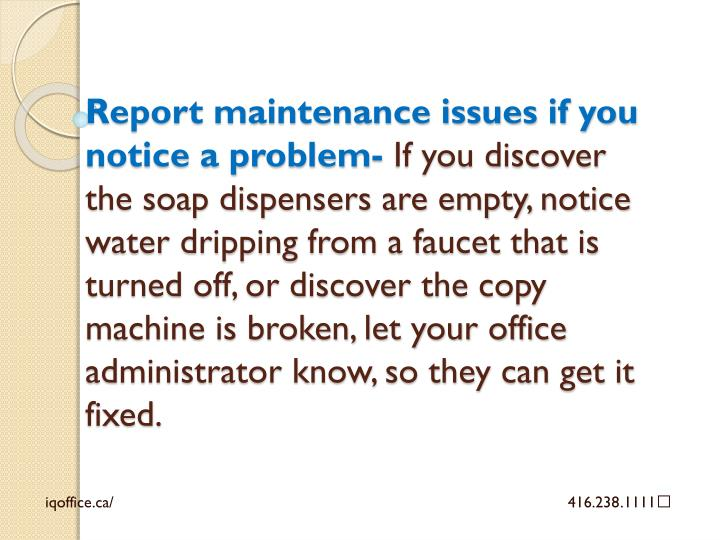 Report maintenance issues if you notice a