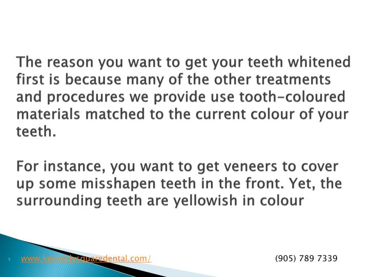 The reason you want to get your teeth whitened first is because many of the other treatments and procedures we provide use tooth-