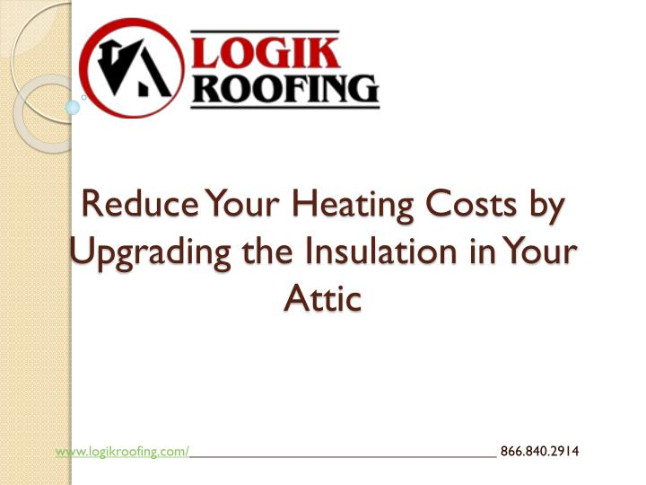 reduce your heating costs by upgrading the insulation in your attic
