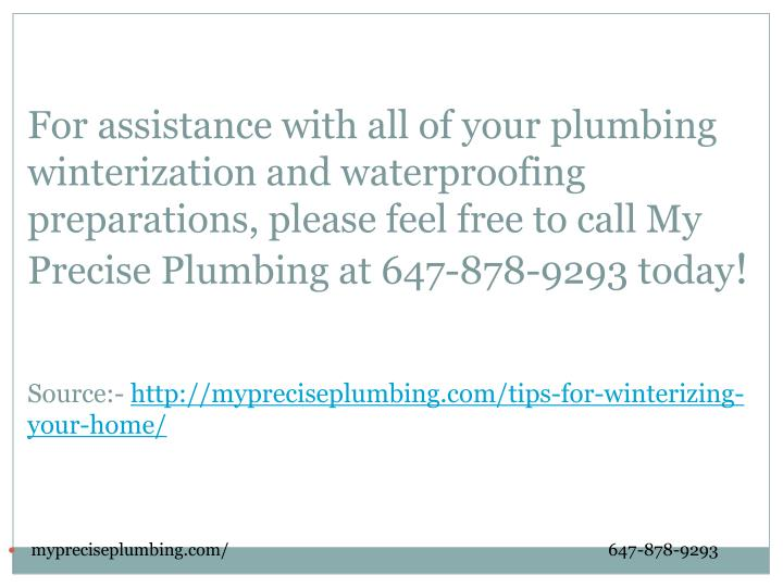 For assistance with all of your plumbing winterization and waterproofing preparations, please feel free to call My Precise Plumbing at 647-878-9293 today
