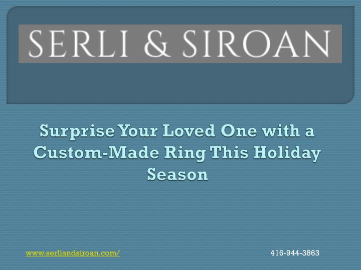 Surprise your loved one with a custom made ring this holiday season