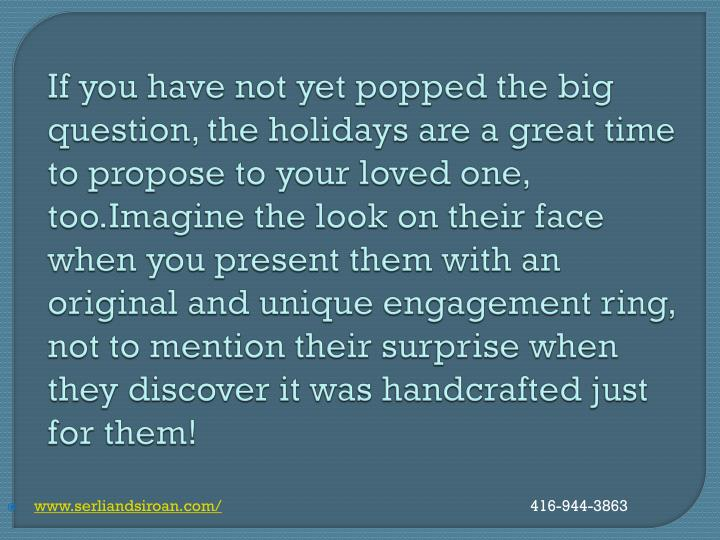 If you have not yet popped the big question, the holidays are a great time to propose to your loved one,