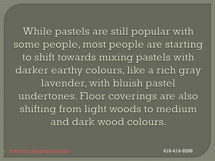 While pastels are still popular with some people, most people are starting to shift towards mixing pastels with darker earthy