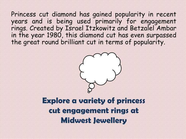 Princess cut diamond has gained popularity in recent years and is being used primarily for engagemen...
