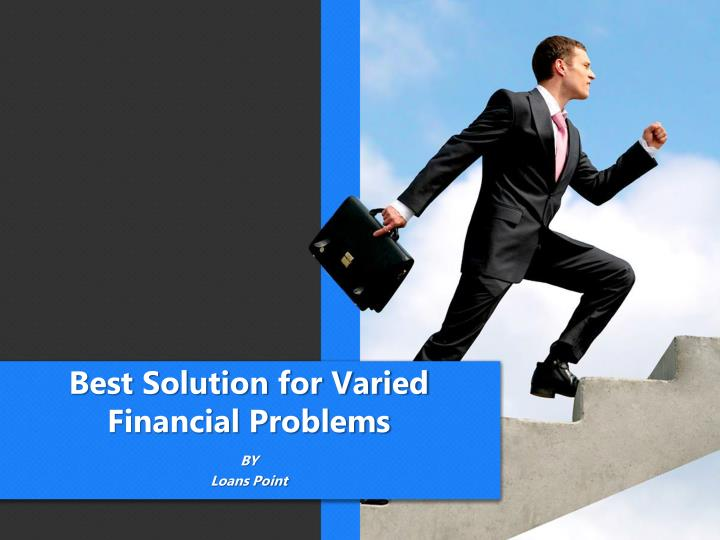 Best solution for varied financial problems