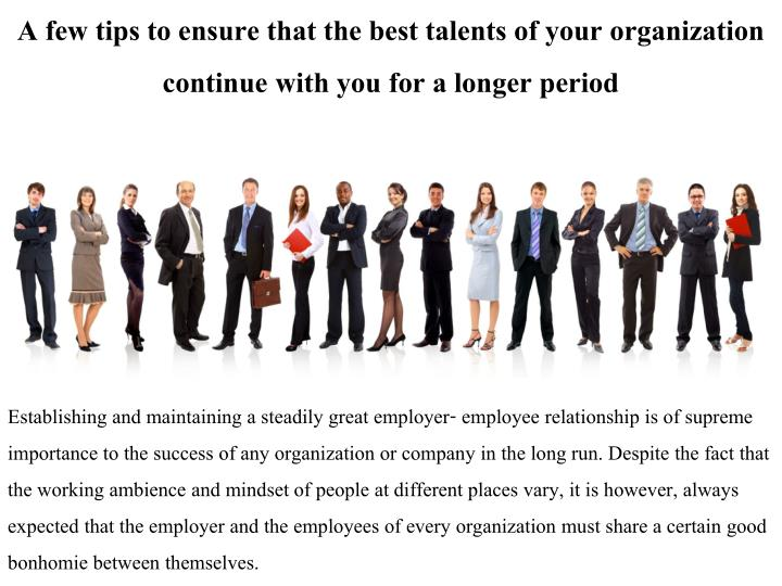 A few tips to ensure that the best talents of your organization continue with you for a longer period