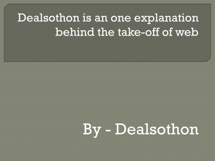 Dealsothon is an one explanation behind the take off of web by dealsothon