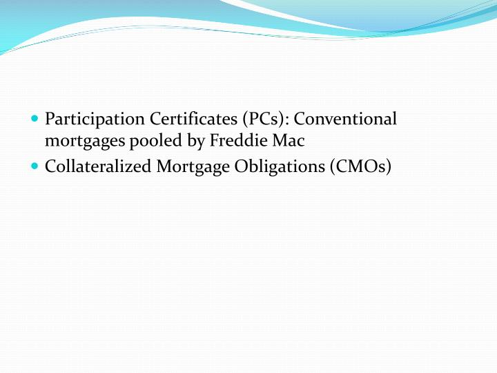 Participation Certificates (PCs): Conventional mortgages pooled by Freddie Mac