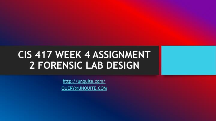 Cis 417 week 4 assignment 2 forensic lab design